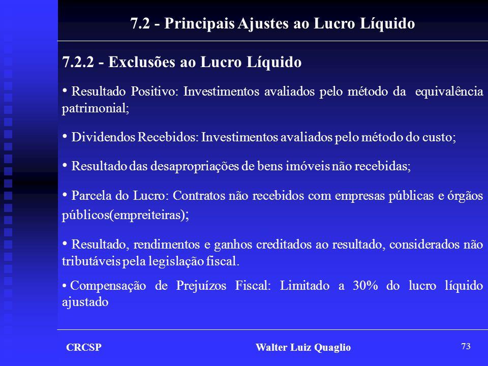 73 CRCSP Walter Luiz Quaglio 7.2.2 - Exclusões ao Lucro Líquido 7.2 - Principais Ajustes ao Lucro Líquido • Resultado Positivo: Investimentos avaliado
