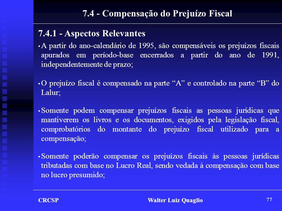 77 7.4 - Compensação do Prejuízo Fiscal 7.4.1 - Aspectos Relevantes • A partir do ano-calendário de 1995, são compensáveis os prejuízos fiscais apurad