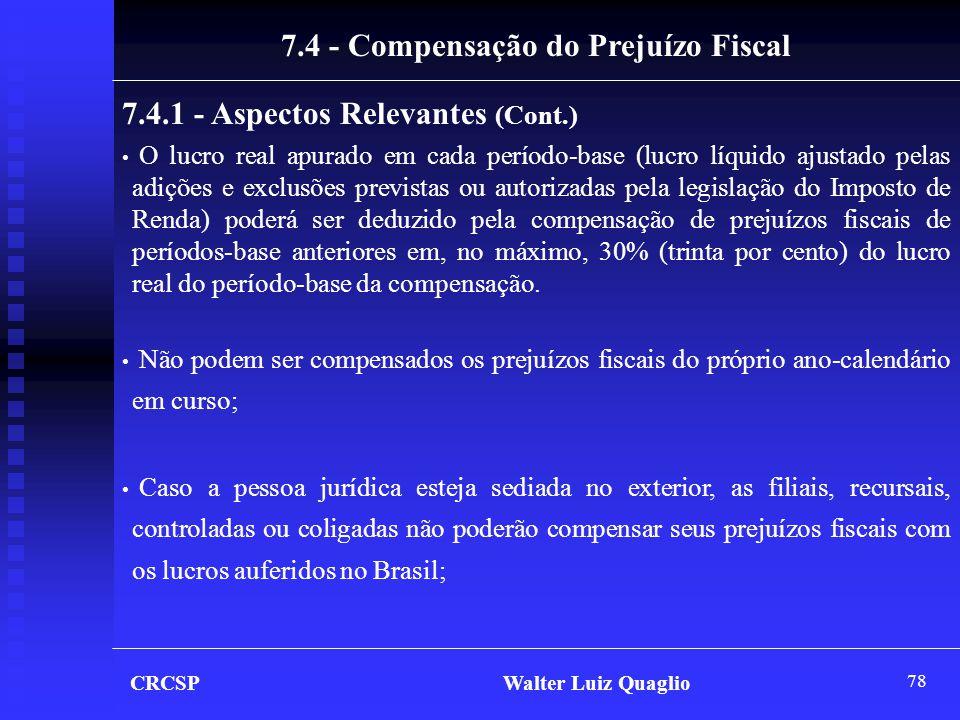 78 7.4 - Compensação do Prejuízo Fiscal 7.4.1 - Aspectos Relevantes (Cont.) • O lucro real apurado em cada período-base (lucro líquido ajustado pelas