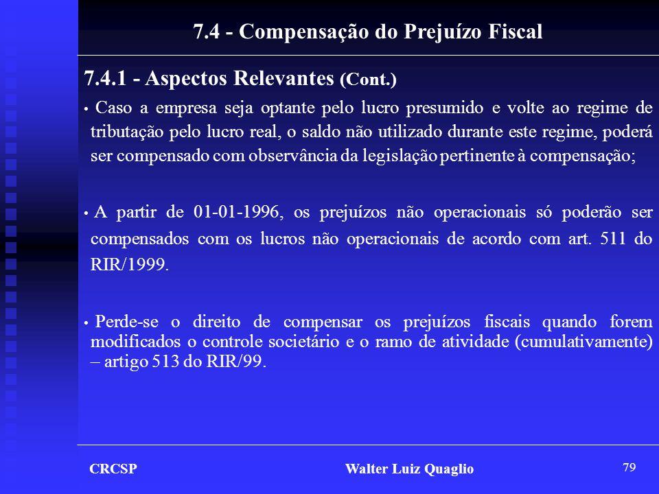 79 7.4 - Compensação do Prejuízo Fiscal 7.4.1 - Aspectos Relevantes (Cont.) • Caso a empresa seja optante pelo lucro presumido e volte ao regime de tr