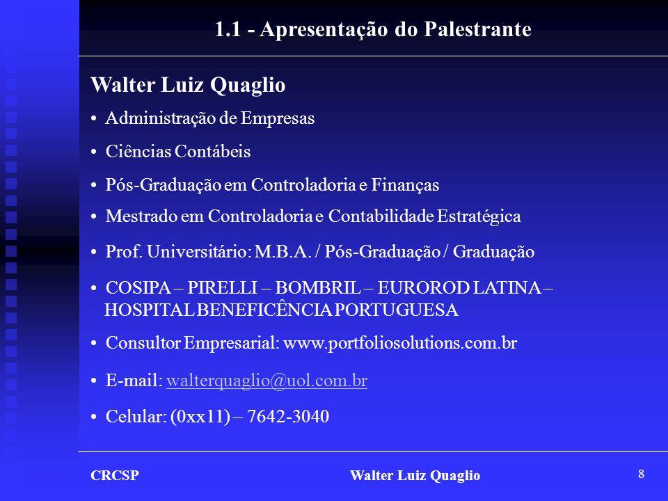 8 CRCSP Walter Luiz Quaglio 1.1 - Apresentação do Palestrante Walter Luiz Quaglio • Administração de Empresas • Ciências Contábeis • Pós-Graduação em