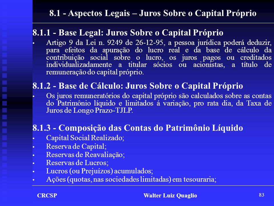 83 CRCSP Walter Luiz Quaglio 8.1 - Aspectos Legais – Juros Sobre o Capital Próprio 8.1.1 - Base Legal: Juros Sobre o Capital Próprio • Artigo 9 da Lei