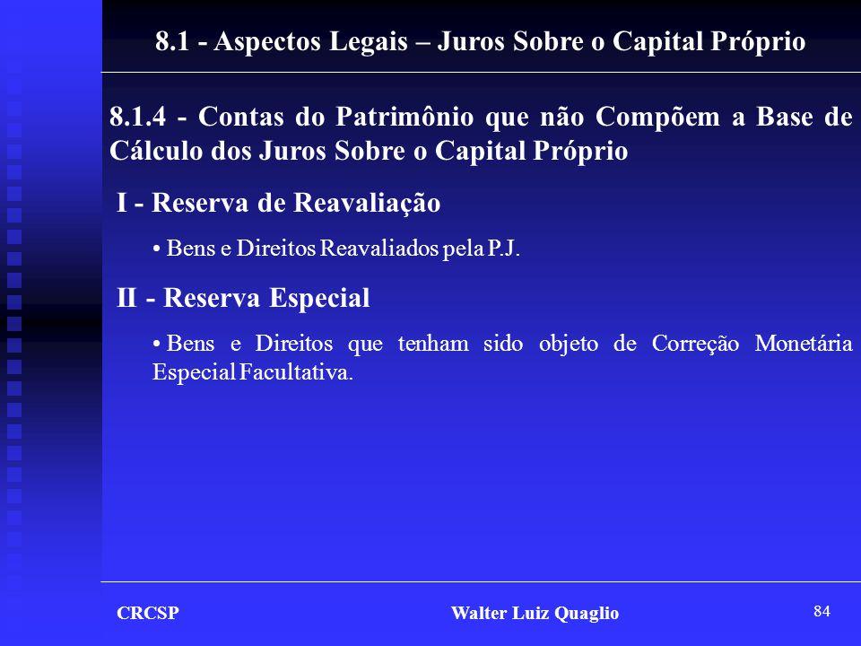 84 CRCSP Walter Luiz Quaglio 8.1 - Aspectos Legais – Juros Sobre o Capital Próprio 8.1.4 - Contas do Patrimônio que não Compõem a Base de Cálculo dos