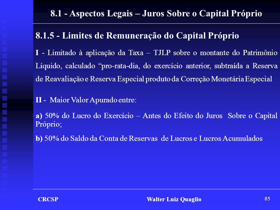 85 CRCSP Walter Luiz Quaglio 8.1 - Aspectos Legais – Juros Sobre o Capital Próprio 8.1.5 - Limites de Remuneração do Capital Próprio I - Limitado à ap