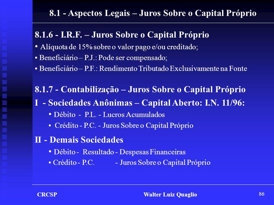 86 CRCSP Walter Luiz Quaglio 8.1 - Aspectos Legais – Juros Sobre o Capital Próprio 8.1.6 - I.R.F. – Juros Sobre o Capital Próprio • Alíquota de 15% so