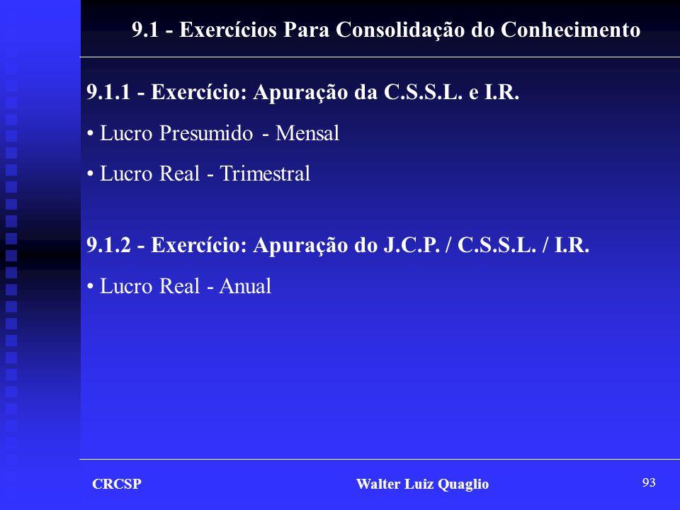 93 CRCSP Walter Luiz Quaglio 9.1 - Exercícios Para Consolidação do Conhecimento 9.1.1 - Exercício: Apuração da C.S.S.L. e I.R. • Lucro Presumido - Men