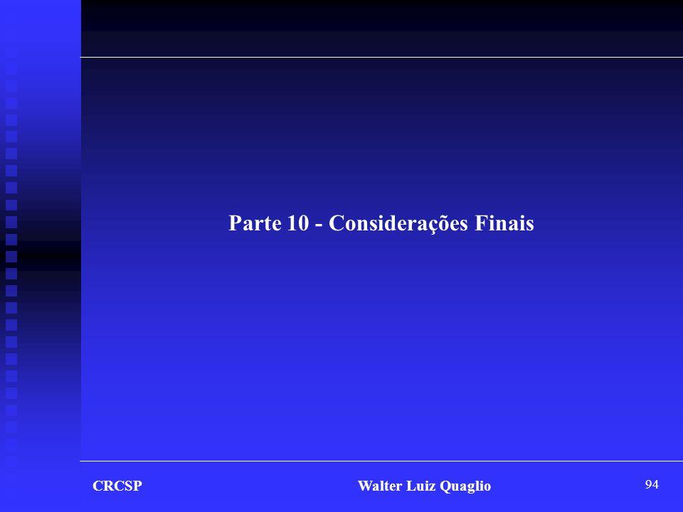 94 CRCSP Walter Luiz Quaglio Parte 10 - Considerações Finais