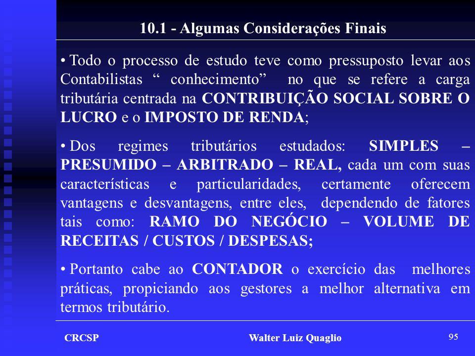 """95 CRCSP Walter Luiz Quaglio 10.1 - Algumas Considerações Finais • Todo o processo de estudo teve como pressuposto levar aos Contabilistas """" conhecime"""