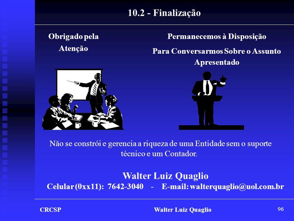 96 CRCSP Walter Luiz Quaglio Obrigado pela Atenção Permanecemos à Disposição Para Conversarmos Sobre o Assunto Apresentado Walter Luiz Quaglio Celular
