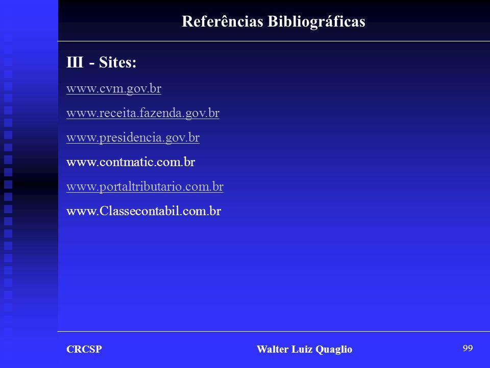 99 Referências Bibliográficas III - Sites: www.cvm.gov.br www.receita.fazenda.gov.br www.presidencia.gov.br www.contmatic.com.br www.portaltributario.