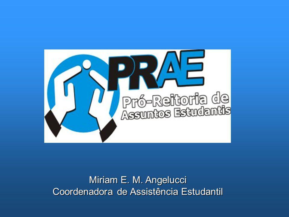 Miriam E. M. Angelucci Coordenadora de Assistência Estudantil