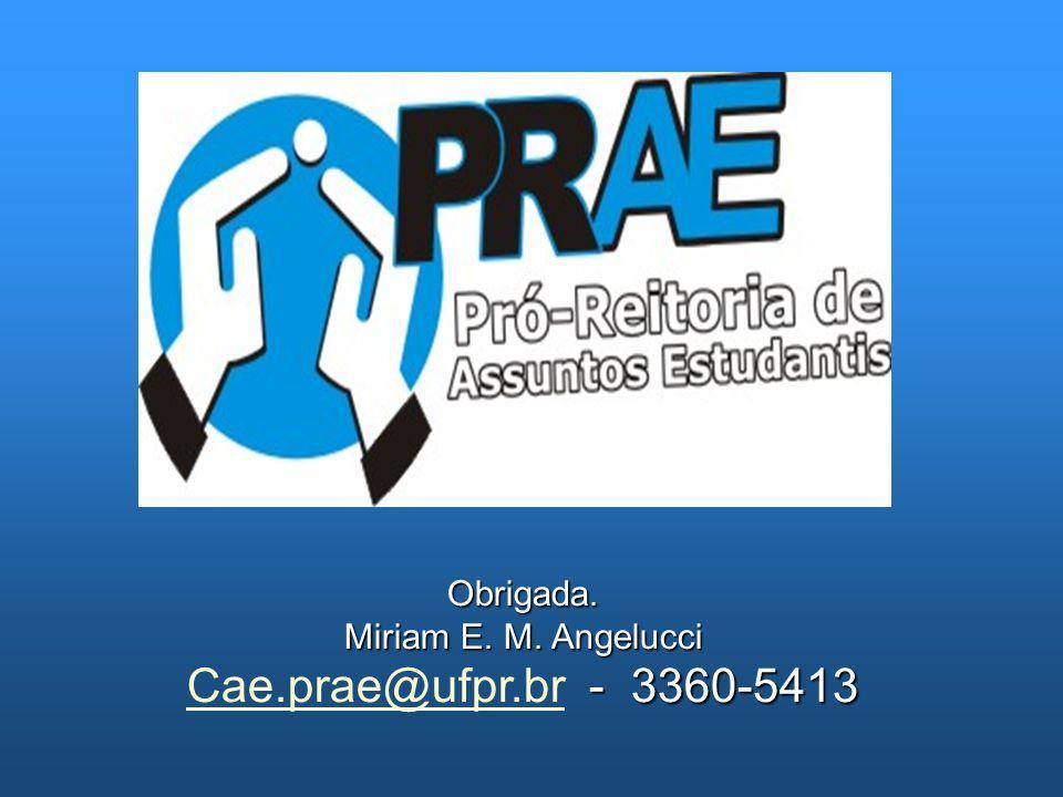 Obrigada. Miriam E. M. Angelucci - 3360-5413 Cae.prae@ufpr.br - 3360-5413 Cae.prae@ufpr.br