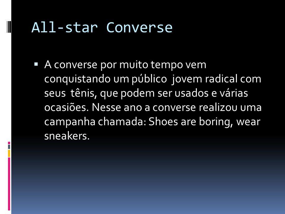 All-star Converse  A converse por muito tempo vem conquistando um público jovem radical com seus tênis, que podem ser usados e várias ocasiões. Nesse