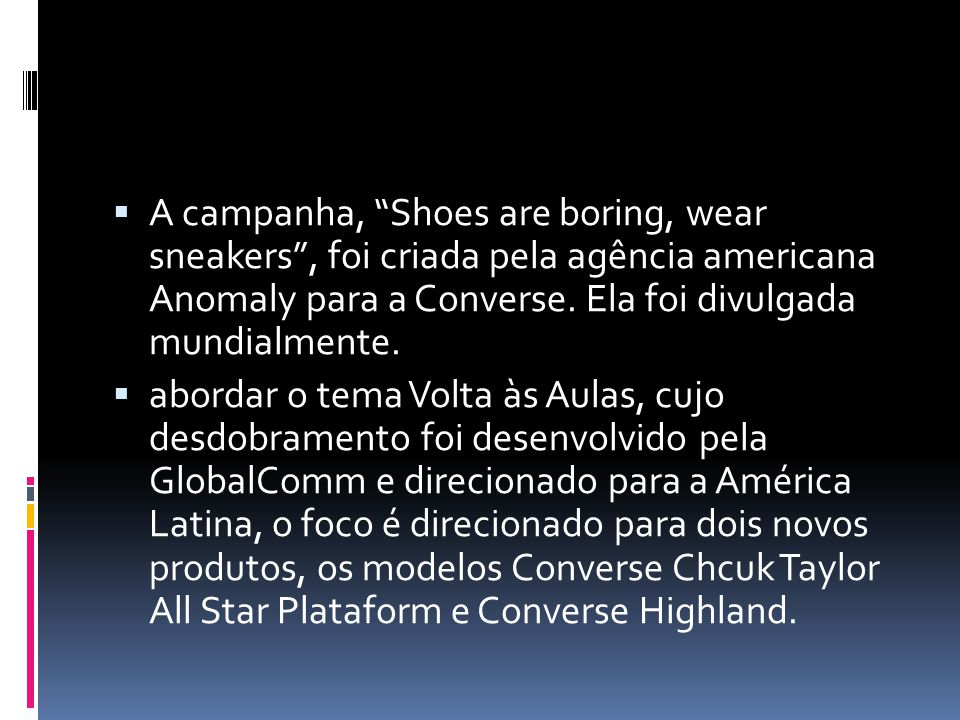 " A campanha, ""Shoes are boring, wear sneakers"", foi criada pela agência americana Anomaly para a Converse. Ela foi divulgada mundialmente.  abordar"