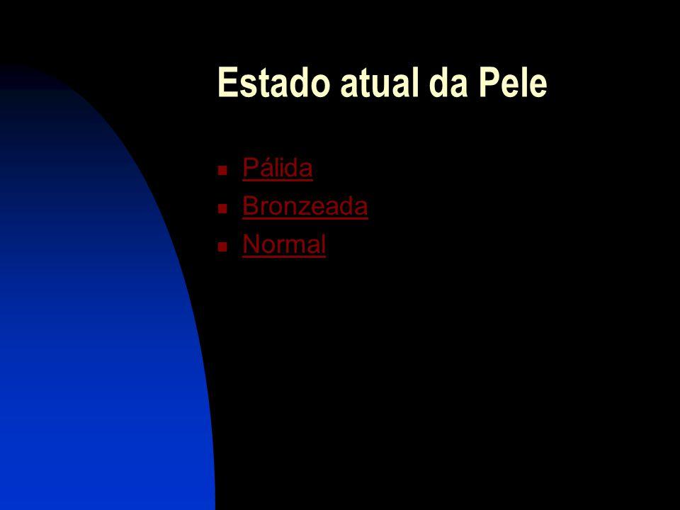 Estado atual da Pele  Pálida Pálida  Bronzeada Bronzeada  Normal Normal