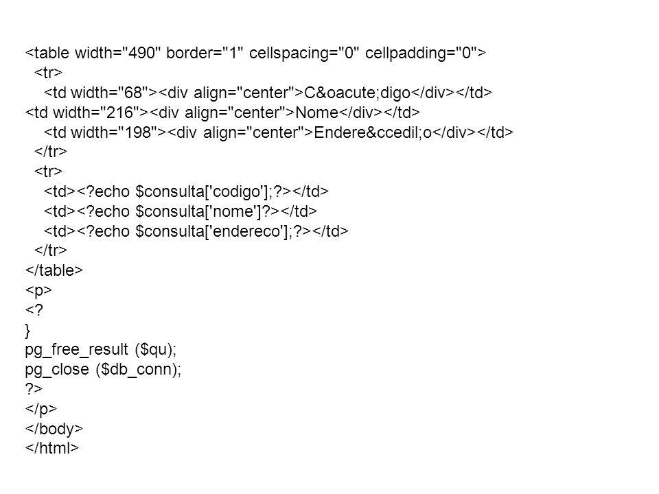 C&oacute;digo Nome Endere&ccedil;o <? } pg_free_result ($qu); pg_close ($db_conn); ?>