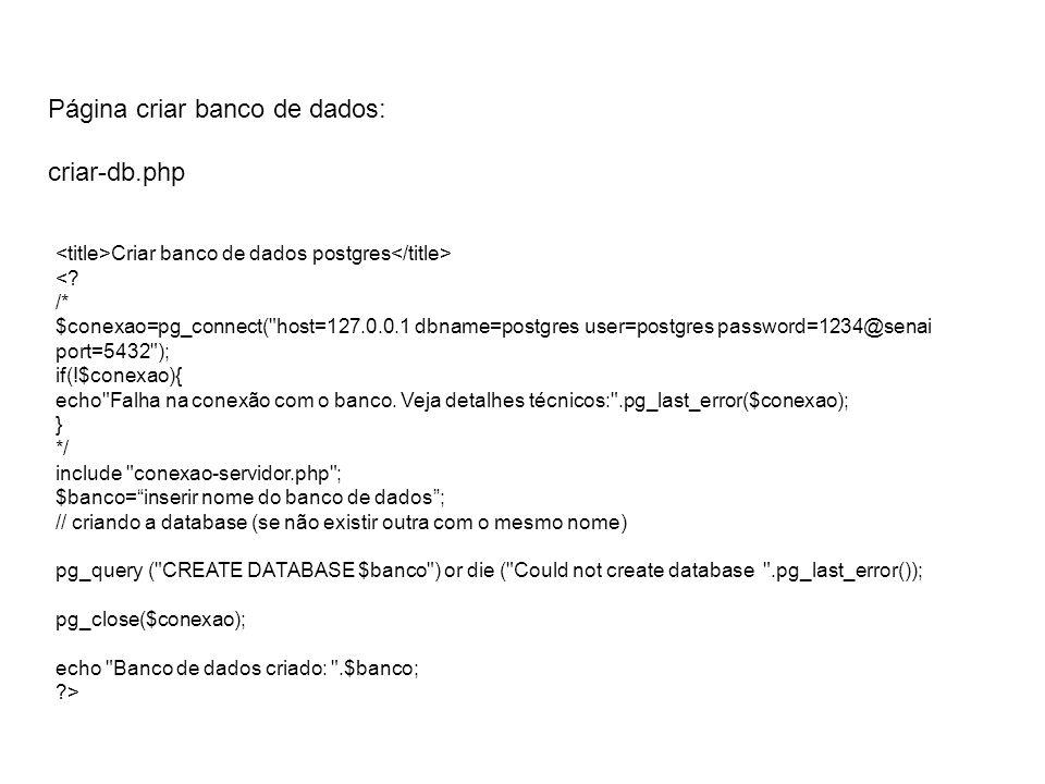 Página criar banco de dados: criar-db.php Criar banco de dados postgres <? /* $conexao=pg_connect(