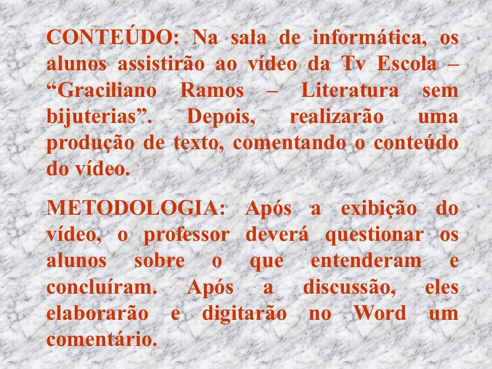 """CONTEÚDO: Na sala de informática, os alunos assistirão ao vídeo da Tv Escola – """"Graciliano Ramos – Literatura sem bijuterias"""". Depois, realizarão uma"""