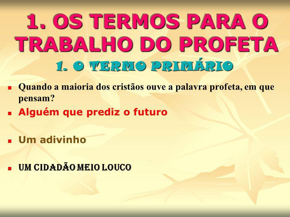1.1.Termo primário 1.1. Termo primário É verdade que os profetas predizsseram o futuro.