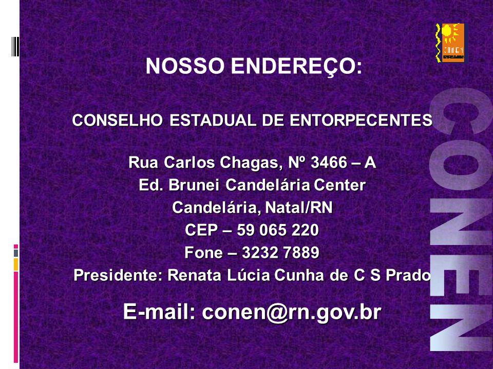 NOSSO ENDEREÇO: CONSELHO ESTADUAL DE ENTORPECENTES Rua Carlos Chagas, Nº 3466 – A Ed. Brunei Candelária Center Candelária, Natal/RN CEP – 59 065 220 F