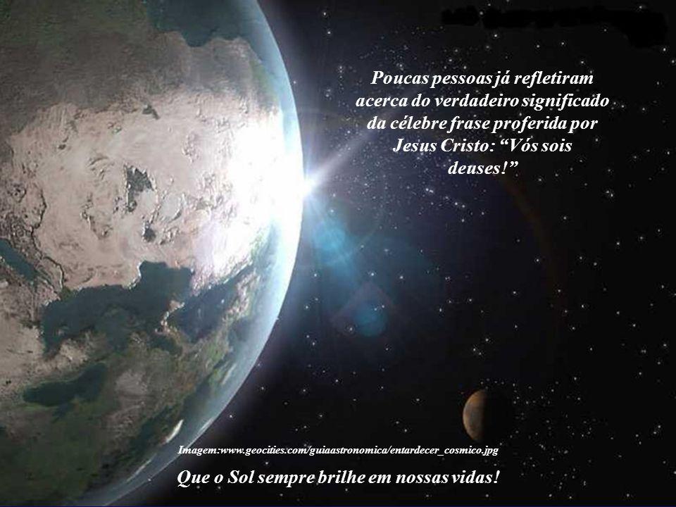 Imagem:www.geocities.com/guiaastronomica/entardecer_cosmico.jpg Que o Sol sempre brilhe em nossas vidas!