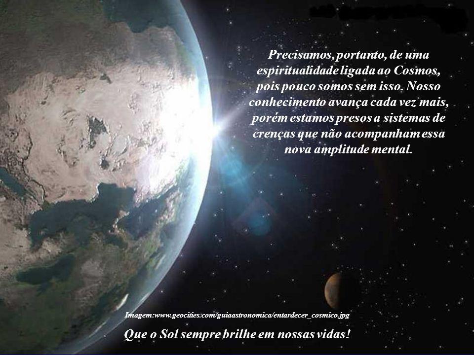 Imagem:www.geocities.com/guiaastronomica/entardecer_cosmico.jpg Que o Sol sempre brilhe em nossas vidas.