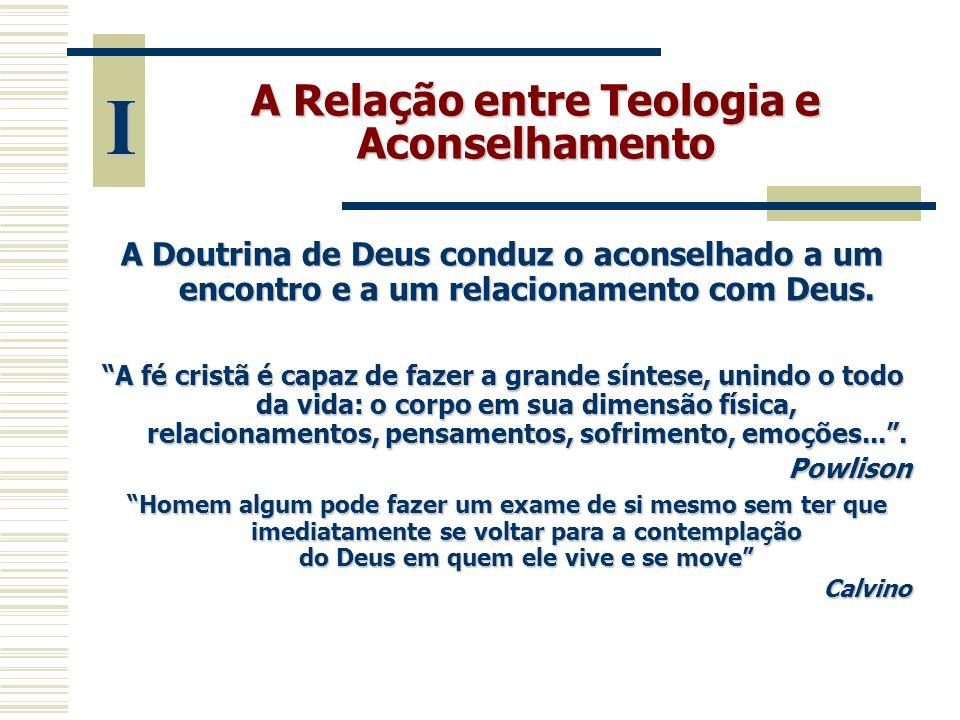 """A Relação entre Teologia e Aconselhamento A Doutrina de Deus conduz o aconselhado a um encontro e a um relacionamento com Deus. """"A fé cristã é capaz d"""