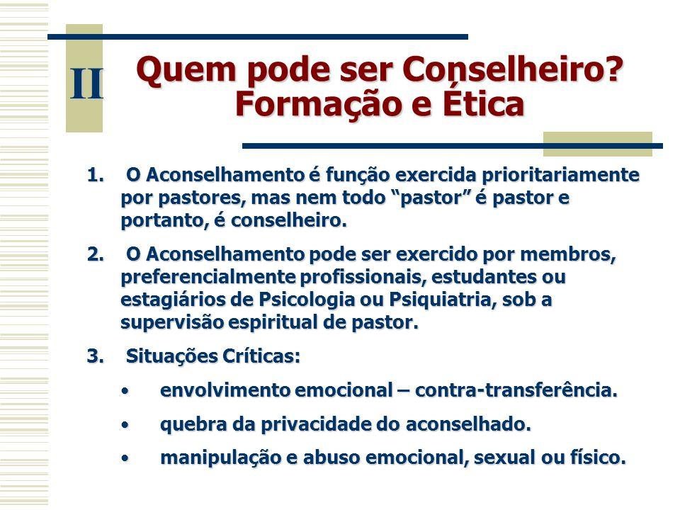 """Quem pode ser Conselheiro? Formação e Ética II 1. O Aconselhamento é função exercida prioritariamente por pastores, mas nem todo """"pastor"""" é pastor e p"""