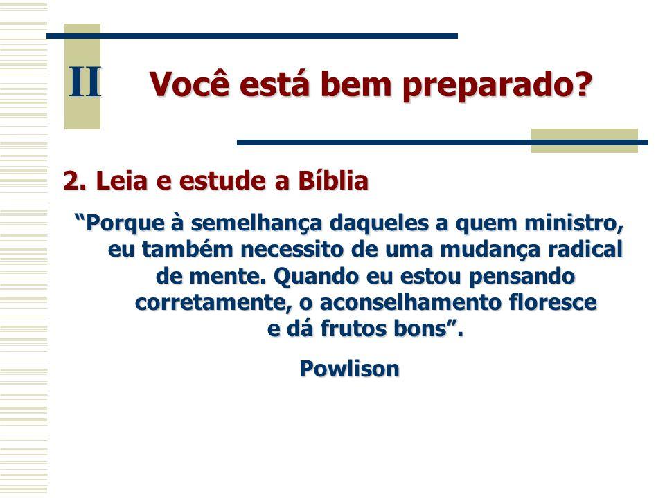 """Você está bem preparado? II 2.Leia e estude a Bíblia """"Porque à semelhança daqueles a quem ministro, eu também necessito de uma mudança radical de ment"""