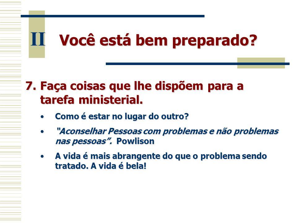 """Você está bem preparado? II 7.Faça coisas que lhe dispõem para a tarefa ministerial. •Como é estar no lugar do outro? •""""Aconselhar Pessoas com problem"""