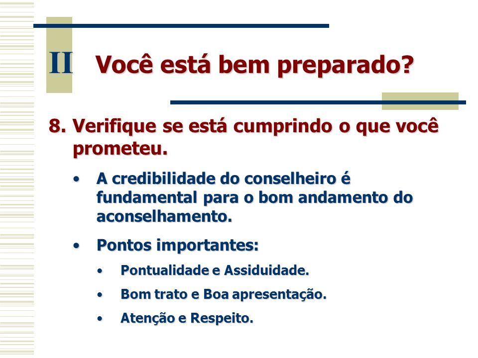 Você está bem preparado? II 8.Verifique se está cumprindo o que você prometeu. •A credibilidade do conselheiro é fundamental para o bom andamento do a