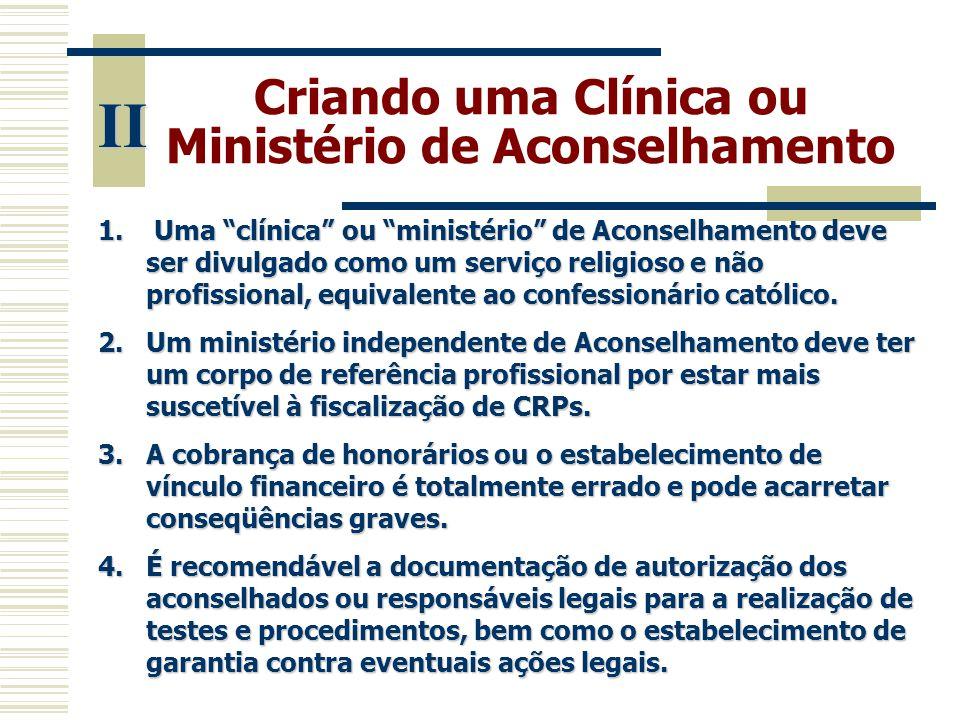 """Criando uma Clínica ou Ministério de Aconselhamento II 1. Uma """"clínica"""" ou """"ministério"""" de Aconselhamento deve ser divulgado como um serviço religioso"""