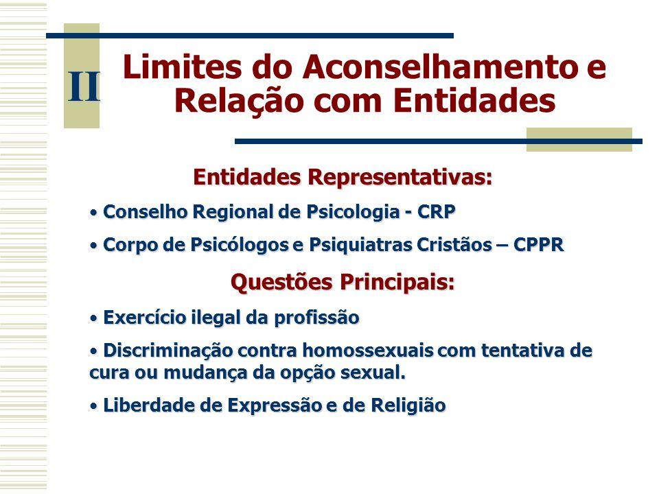 Limites do Aconselhamento e Relação com Entidades II Entidades Representativas: • Conselho Regional de Psicologia - CRP • Corpo de Psicólogos e Psiqui