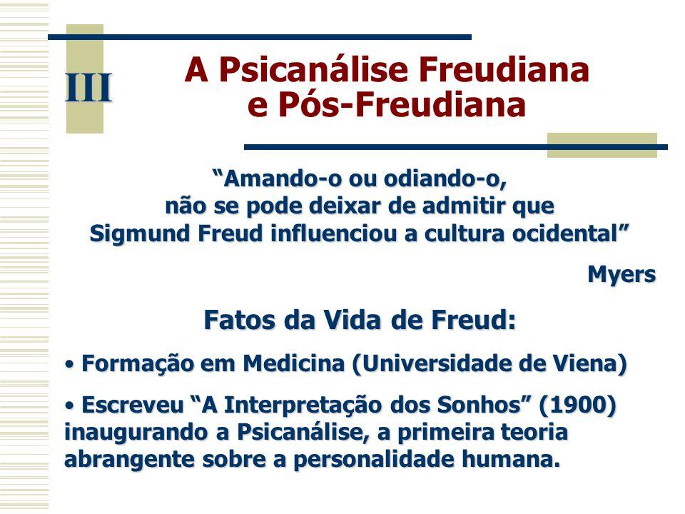 """A Psicanálise Freudiana e Pós-Freudiana III """"Amando-o ou odiando-o, não se pode deixar de admitir que Sigmund Freud influenciou a cultura ocidental"""" M"""
