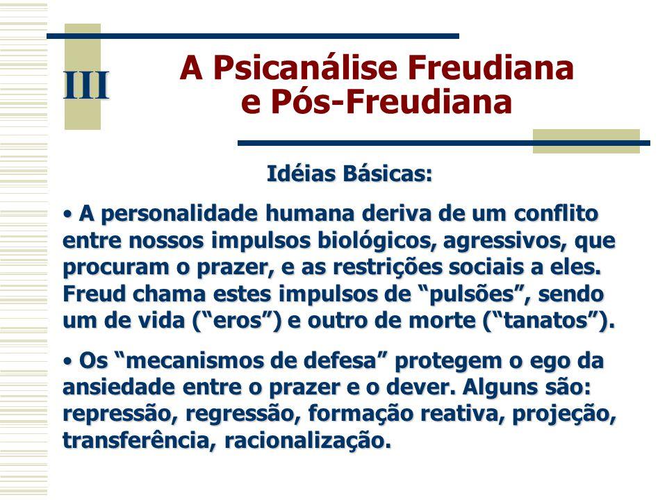 A Psicanálise Freudiana e Pós-Freudiana III Idéias Básicas: • A personalidade humana deriva de um conflito entre nossos impulsos biológicos, agressivo