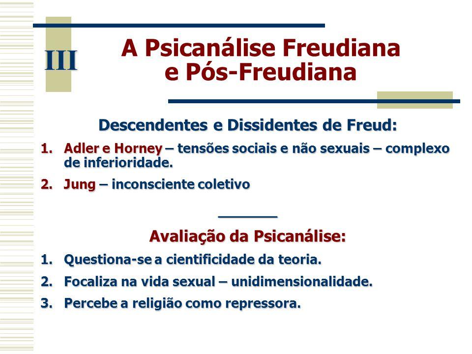 A Psicanálise Freudiana e Pós-Freudiana Descendentes e Dissidentes de Freud: 1.Adler e Horney – tensões sociais e não sexuais – complexo de inferiorid