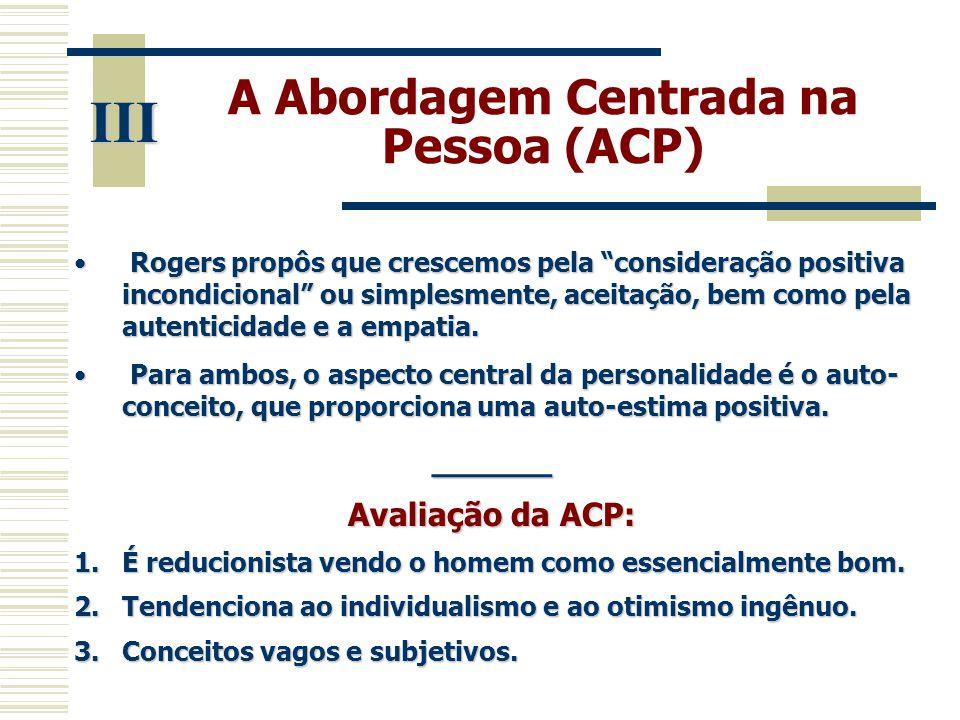 """A Abordagem Centrada na Pessoa (ACP) III • Rogers propôs que crescemos pela """"consideração positiva incondicional"""" ou simplesmente, aceitação, bem como"""