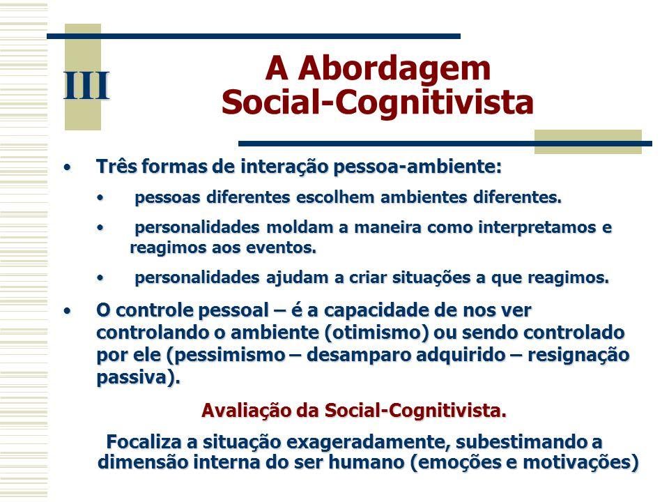 A Abordagem Social-Cognitivista III •Três formas de interação pessoa-ambiente: • pessoas diferentes escolhem ambientes diferentes. • personalidades mo