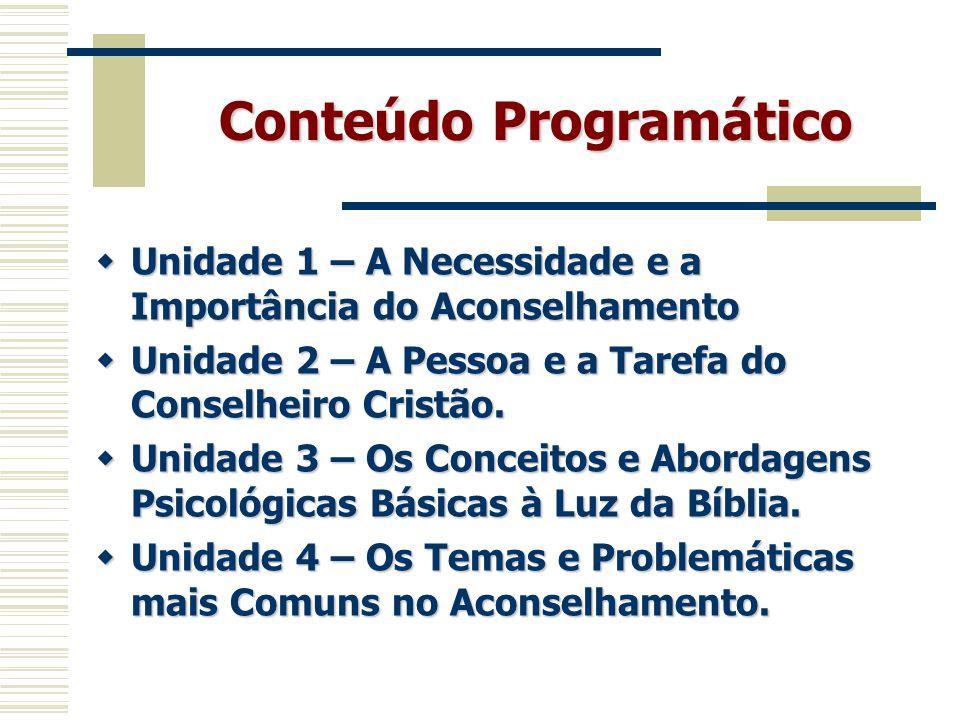 Conteúdo Programático  Unidade 1 – A Necessidade e a Importância do Aconselhamento  Unidade 2 – A Pessoa e a Tarefa do Conselheiro Cristão.  Unidad