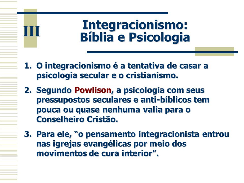 Integracionismo: Bíblia e Psicologia 1.O integracionismo é a tentativa de casar a psicologia secular e o cristianismo. 2.Segundo Powlison, a psicologi