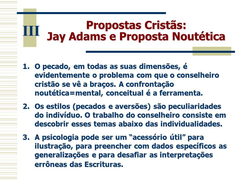 Propostas Cristãs: Jay Adams e Proposta Noutética III 1.O pecado, em todas as suas dimensões, é evidentemente o problema com que o conselheiro cristão