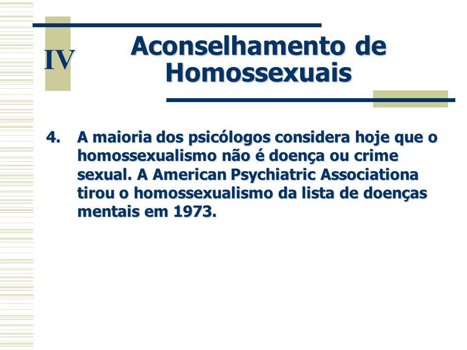4.A maioria dos psicólogos considera hoje que o homossexualismo não é doença ou crime sexual. A American Psychiatric Associationa tirou o homossexuali