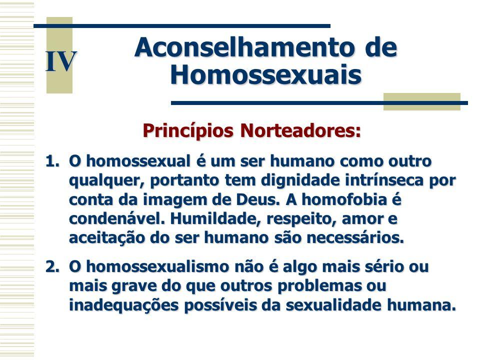 IV Princípios Norteadores: 1.O homossexual é um ser humano como outro qualquer, portanto tem dignidade intrínseca por conta da imagem de Deus. A homof