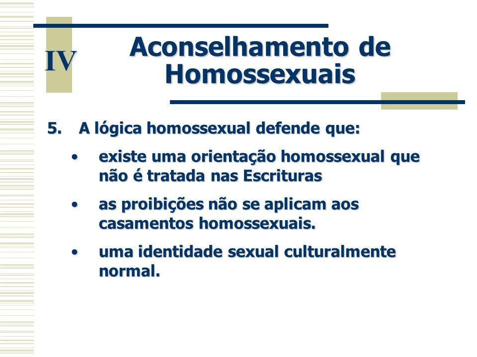 5.A lógica homossexual defende que: •existe uma orientação homossexual que não é tratada nas Escrituras •as proibições não se aplicam aos casamentos h