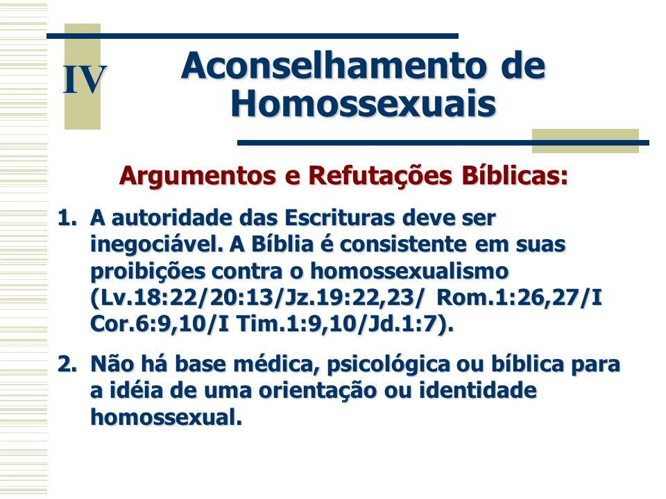 IV Argumentos e Refutações Bíblicas: 1.A autoridade das Escrituras deve ser inegociável. A Bíblia é consistente em suas proibições contra o homossexua