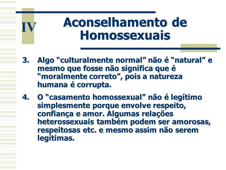 """Aconselhamento de Homossexuais 3.Algo """"culturalmente normal"""" não é """"natural"""" e mesmo que fosse não significa que é """"moralmente correto"""", pois a nature"""