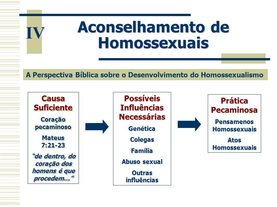 """IV Aconselhamento de Homossexuais Causa Suficiente Coração pecaminoso Mateus 7:21-23 """"de dentro, do coração dos homens é que procedem..."""" Causa Sufici"""