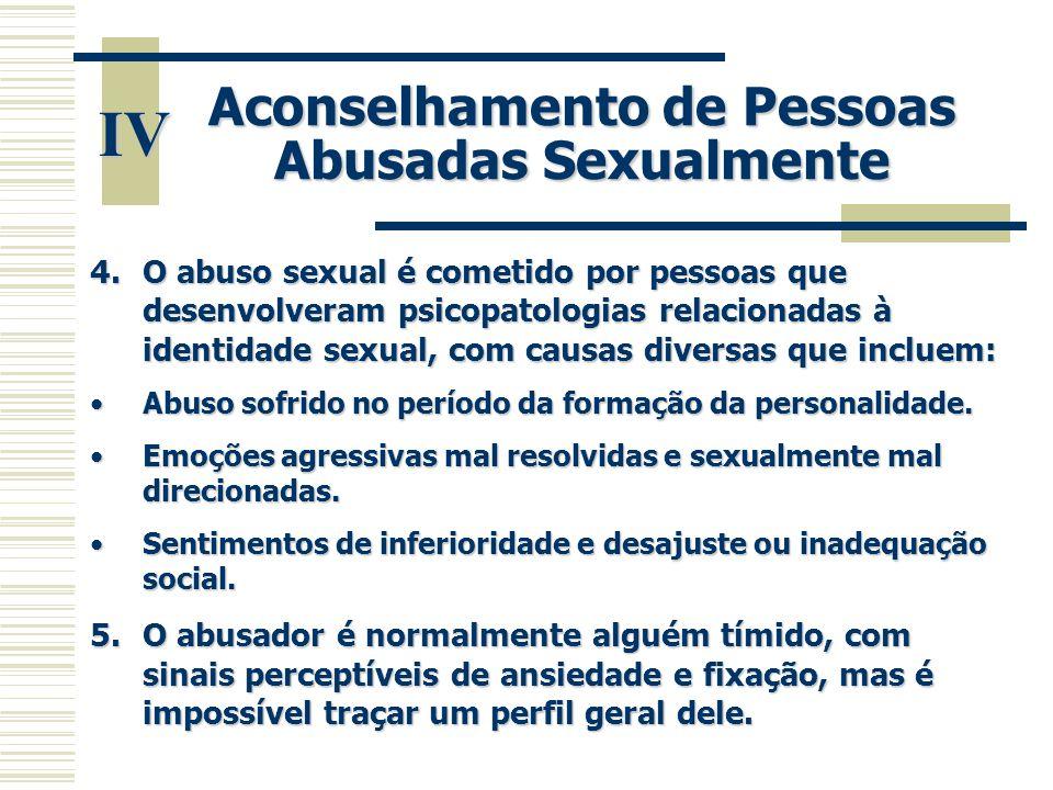 IV Aconselhamento de Pessoas Abusadas Sexualmente 4.O abuso sexual é cometido por pessoas que desenvolveram psicopatologias relacionadas à identidade