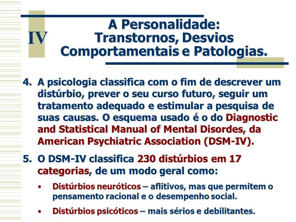IV A Personalidade: Transtornos, Desvios Comportamentais e Patologias. 4.A psicologia classifica com o fim de descrever um distúrbio, prever o seu cur