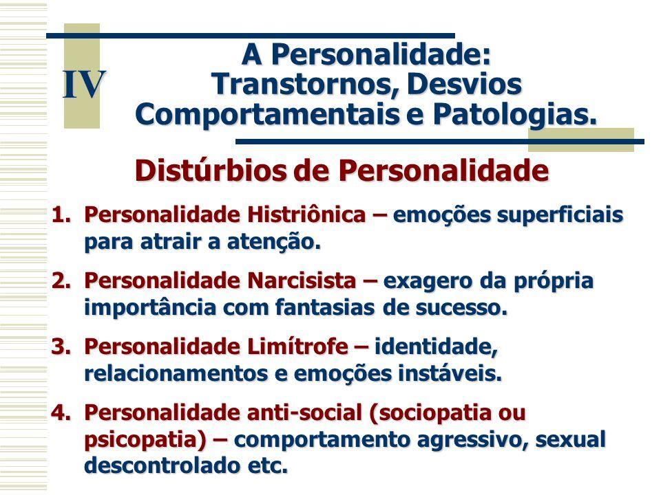 IV A Personalidade: Transtornos, Desvios Comportamentais e Patologias. Distúrbios de Personalidade 1.Personalidade Histriônica – emoções superficiais